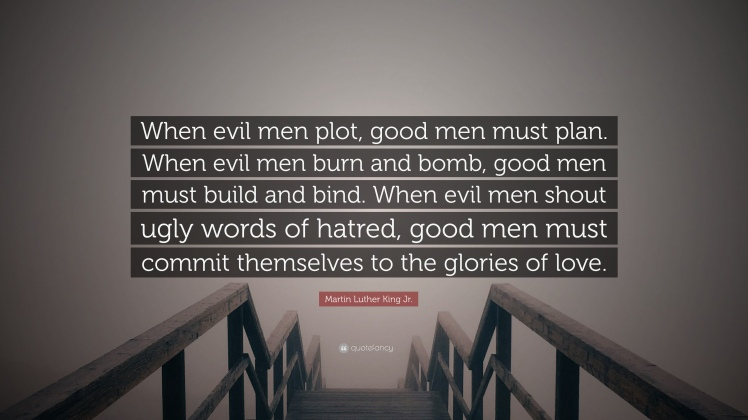 1793285-Martin-Luther-King-Jr-Quote-When-evil-men-plot-good-men-must-plan